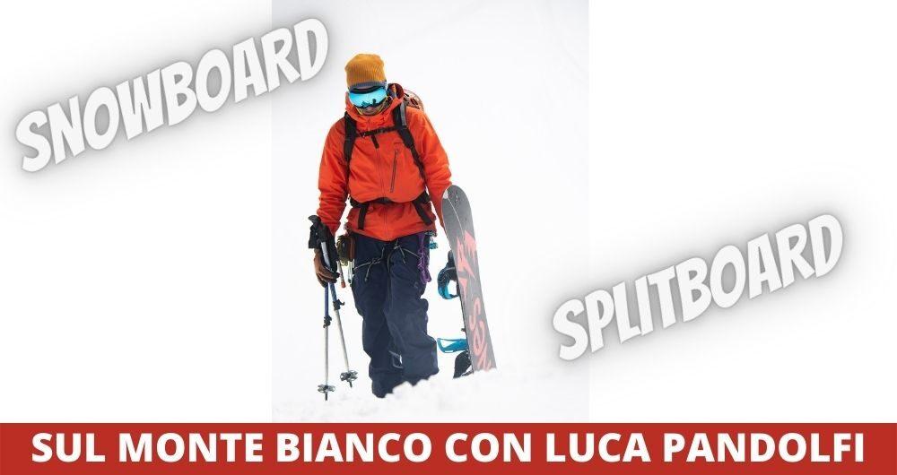 Snowboard Splitboard Freeride Monte Bianco Luca Pandolfi